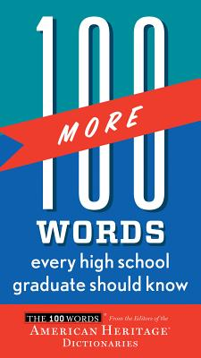 100 More Words Every High School Graduate Should Know By Editors of the American Heritage Dictionaries